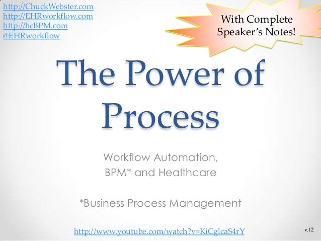 With CompleteSpeaker's Notes!The Power ofProcessWorkflow Automation,BPM* and Healthcare*Business Process Managementv.12htt...