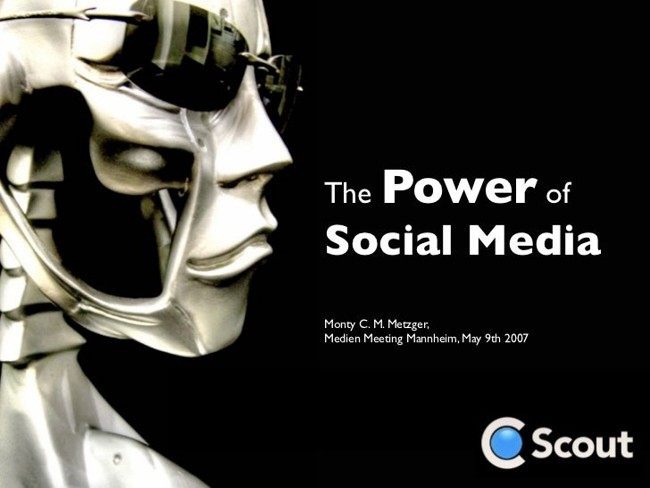 Power of The Social Media Monty C. M. Metzger, Medien Meeting Mannheim, May 9th 2007