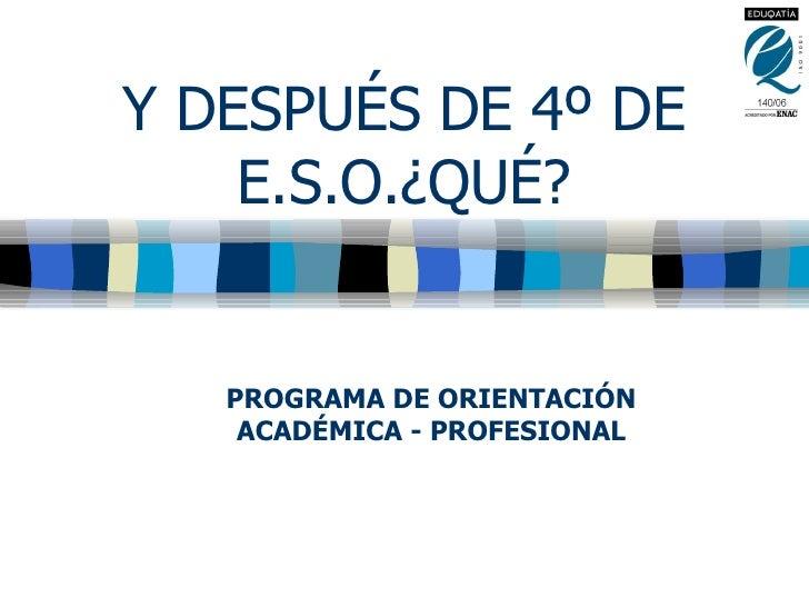 Y DESPUÉS DE 4º DE E.S.O.¿QUÉ? PROGRAMA DE ORIENTACIÓN ACADÉMICA - PROFESIONAL