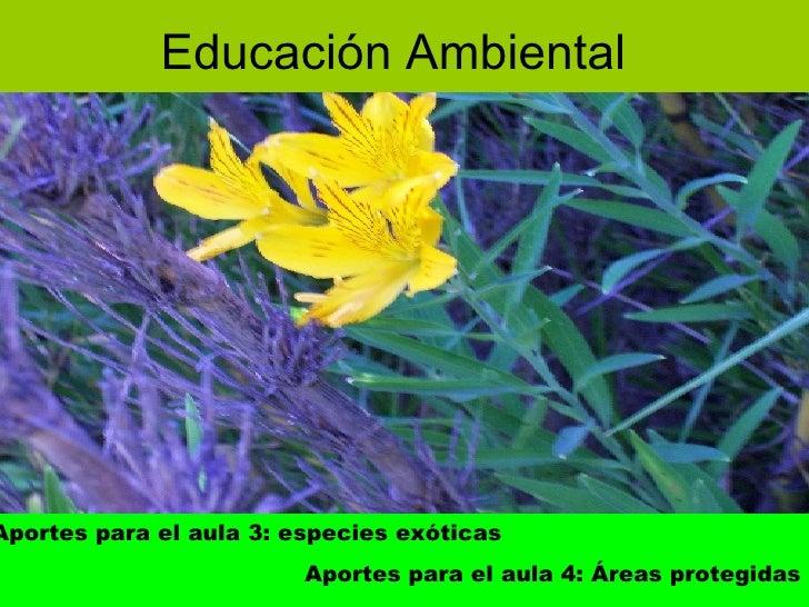 Educación Ambiental Análisis desde la didáctica Las actividades….. Aportes para el aula 3: especies exóticas  Aportes para...