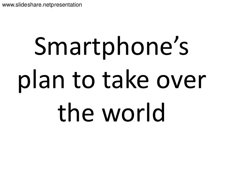 www.slideshare.netpresentation <br />Smartphone's plan to take over the world<br />