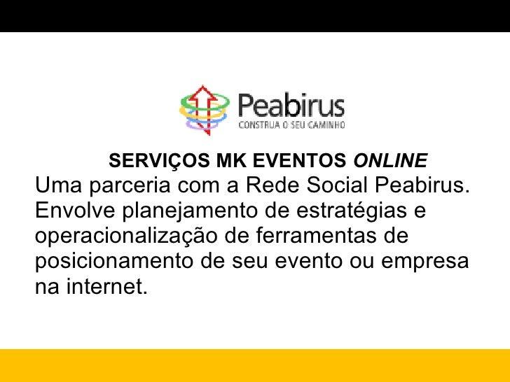 SERVIÇOS MK EVENTOS  ONLINE Uma parceria com a Rede Social Peabirus. Envolve planejamento de estratégias e  operacionaliza...