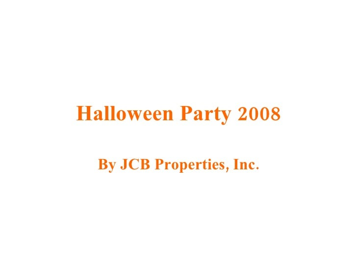 Halloween Party 2008 By JCB Properties, Inc.
