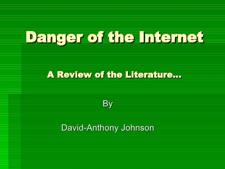 Danger of the Internet A Review of the Literature… By David-Anthony Johnson