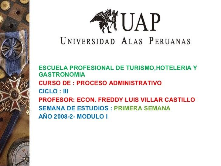 <ul><li>ESCUELA PROFESIONAL DE TURISMO,HOTELERIA Y GASTRONOMIA </li></ul><ul><li>CURSO DE : PROCESO ADMINISTRATIVO </li></...