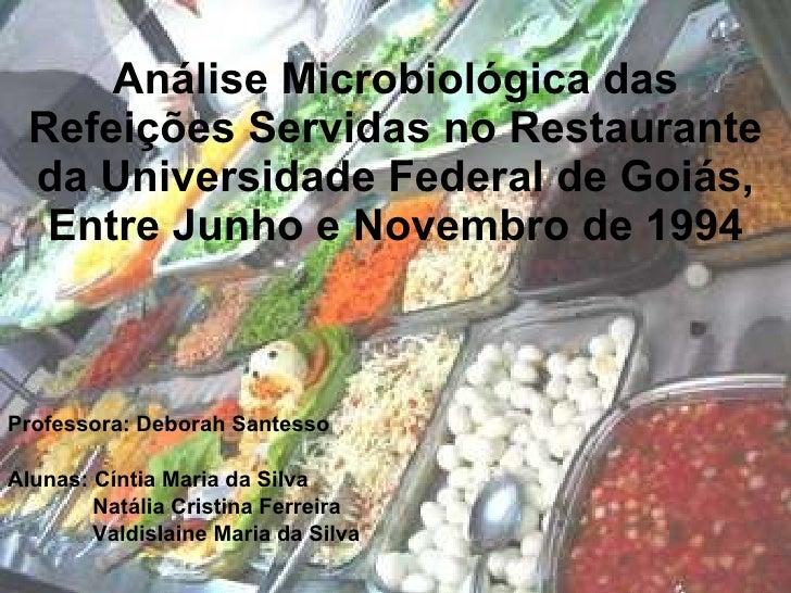 Análise Microbiológica das Refeições Servidas no Restaurante da Universidade Federal de Goiás, Entre Junho e Novembro de 1...
