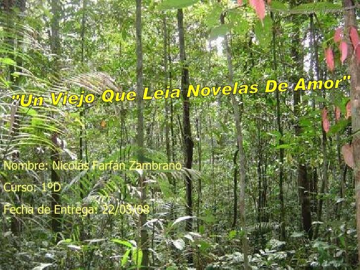 """""""Un Viejo Que Leia Novelas De Amor"""" Nombre: Nicolás Farfán Zambrano Curso: 1ºD Fecha de Entrega: 22/05/08"""