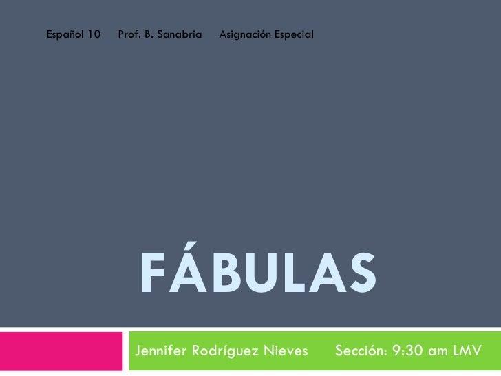 FÁBULAS  Jennifer Rodríguez Nieves  Sección: 9:30 am LMV Español 10  Prof. B. Sanabria  Asignación Especial
