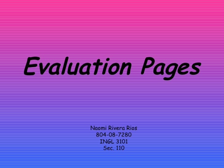 Evaluation Pages Naomi Rivera Rios 804-08-7280 INGL 3101 Sec. 110