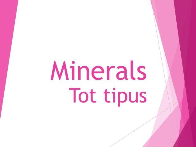 Minerals Tot tipus