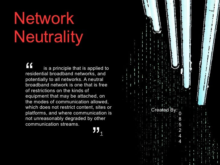 "Network Neutrality 0 8 5 2 4 4 Created By: "" is a principle that is applied to residential broadband networks, and potenti..."
