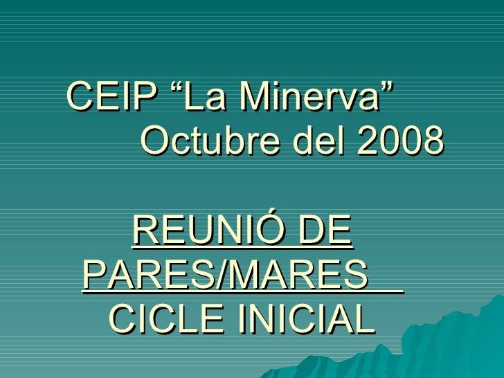 """CEIP """"La Minerva"""" Octubre del 2008 REUNIÓ DE PARES/MARES  CICLE INICIAL"""