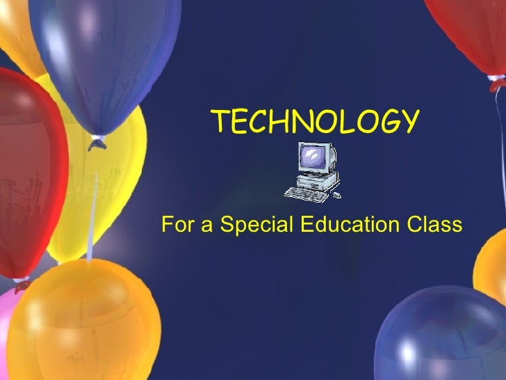 TECHNOLOGY  For a Special Education Class