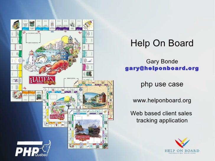 Help On Board Gary Bonde [email_address] php use case www.helponboard.org Web based client sales  tracking application