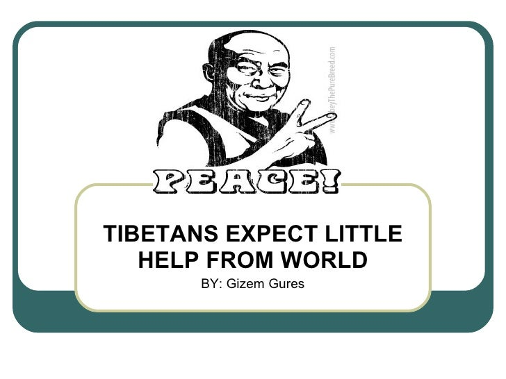 TIBETANS EXPECT LITTLE HELP FROM WORLD BY: Gizem Gures