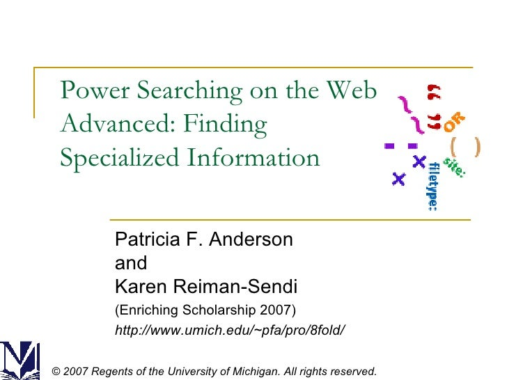 Power Searching on the Web Advanced: Finding Specialized Information Patricia F. Anderson and Karen Reiman-Sendi (Enrichin...