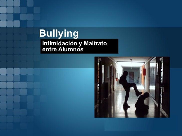Bullying Intimidación y Maltrato entre Alumnos