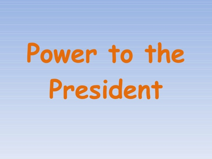 Power To The President