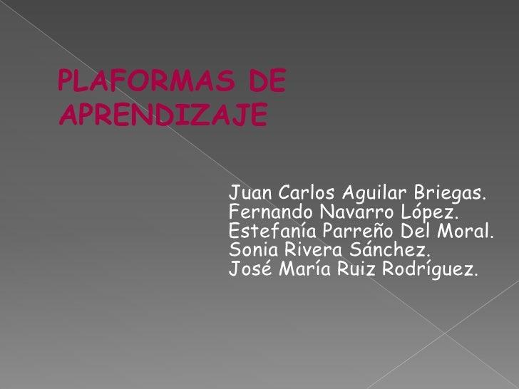 PLAFORMAS DE APRENDIZAJE<br />Juan Carlos Aguilar Briegas.<br />Fernando Navarro López.<br />Estefanía Parreño Del Moral.<...