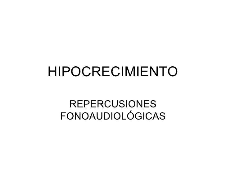 HIPOCRECIMIENTO  REPERCUSIONES FONOAUDIOLÓGICAS