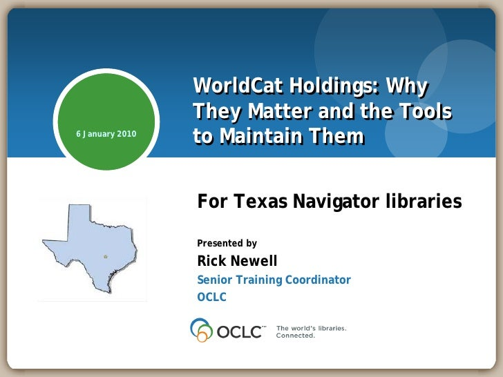 WorldCat Holdings: Why                  They Matter and the Tools 6 January 2010                  to Maintain Them        ...
