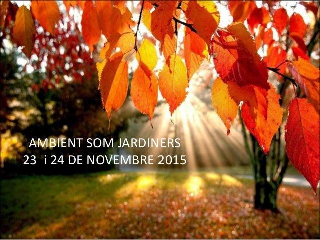 AMBIENT SOM JARDINERS 23 i 24 DE NOVEMBRE 2015