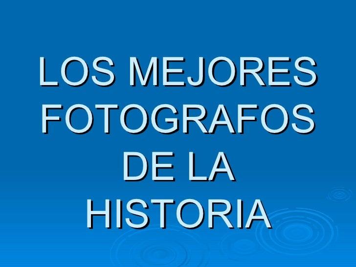 LOS MEJORES FOTOGRAFOS DE LA HISTORIA