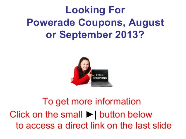 Looking For Powerade Coupons, August or September 2013? To get more information Click on the small ►| button below to acce...