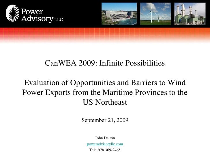 CanWEA 2009: Infinite Possibilities  Evaluation of Opportunities and Barriers to Wind Power Exports from the Maritime Prov...