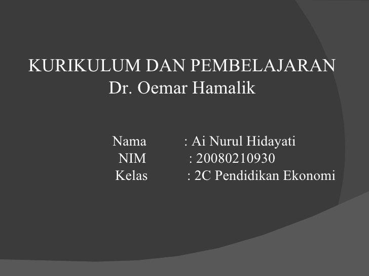 KURIKULUM DAN PEMBELAJARAN  Dr. Oemar Hamalik    Nama   : Ai Nurul Hidayati    NIM    : 20080210930   Kelas  : 2C Pendidik...