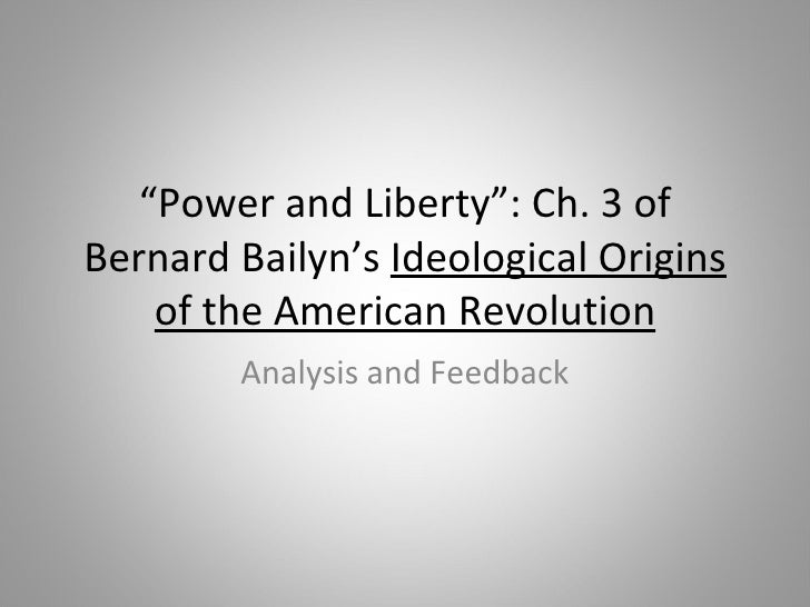 """"""" Power and Liberty"""": Ch. 3 of Bernard Bailyn's  Ideological Origins of the American Revolution Analysis and Feedback"""