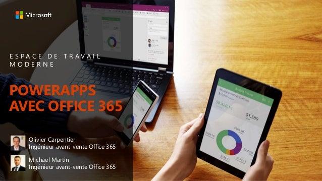 E S P A C E D E T R A V A I L M O D E R N E POWERAPPS AVEC OFFICE 365 Olivier Carpentier Ingénieur avant-vente Office 365 ...
