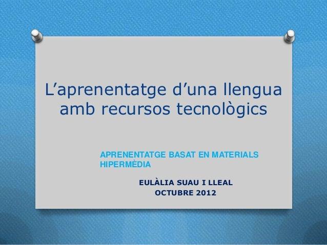 L'aprenentatge d'una llengua  amb recursos tecnològics      APRENENTATGE BASAT EN MATERIALS      HIPERMÈDIA             EU...