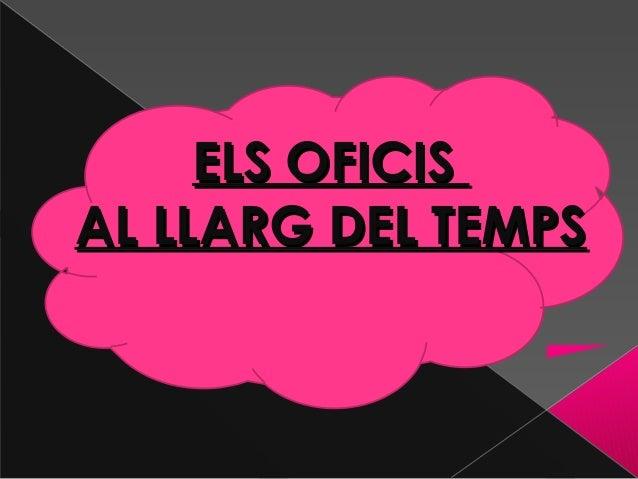 ELS OFICISELS OFICISAL LLARG DEL TEMPSAL LLARG DEL TEMPS