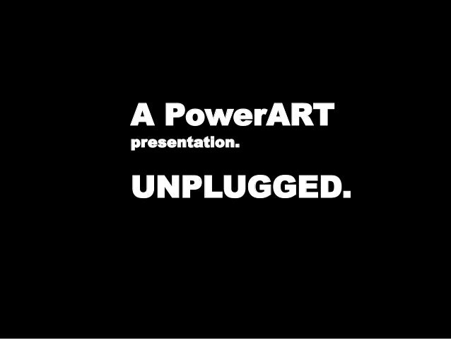PowerART Unplugged.