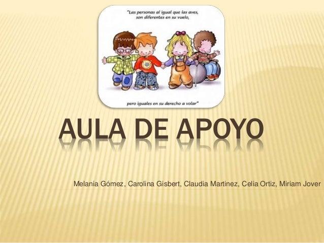 AULA DE APOYO Melania Gómez, Carolina Gisbert, Claudia Martinez, Celia Ortiz, Miriam Jover