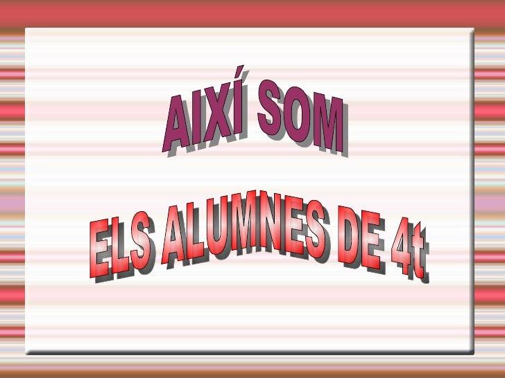AIXÍ SOM ELS ALUMNES DE 4T