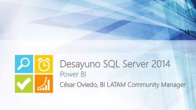Power BI César Oviedo, BI LATAM Community Manager Desayuno SQL Server 2014