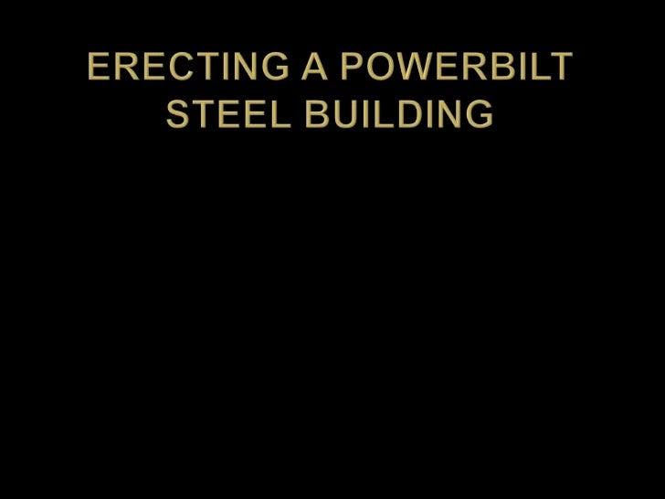ERECTING A POWERBILTSTEEL BUILDING<br />