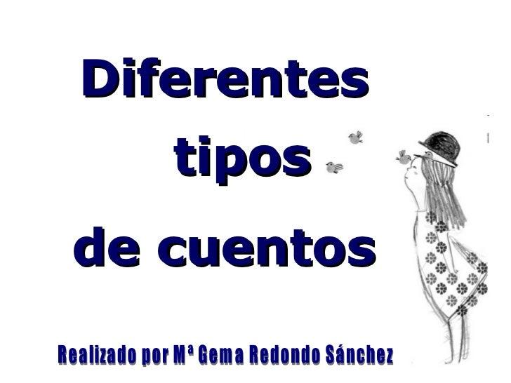 <ul><li>Diferentes  tipos </li></ul><ul><li>de cuentos </li></ul>Realizado por Mª Gema Redondo Sánchez