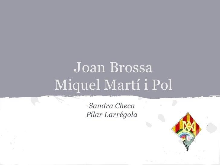 Joan BrossaMiquel Martí i Pol     Sandra Checa    Pilar Larrégola