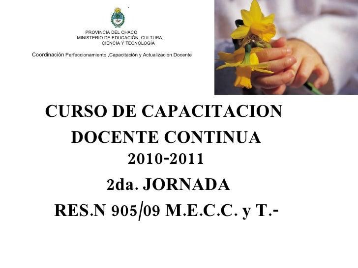 PROVINCIA DEL CHACO    MINISTERIO DE EDUCACIÓN, CULTURA,   CIENCIA Y TECNOLOGÍA Coordinación   Perfeccionamiento ,Capacita...