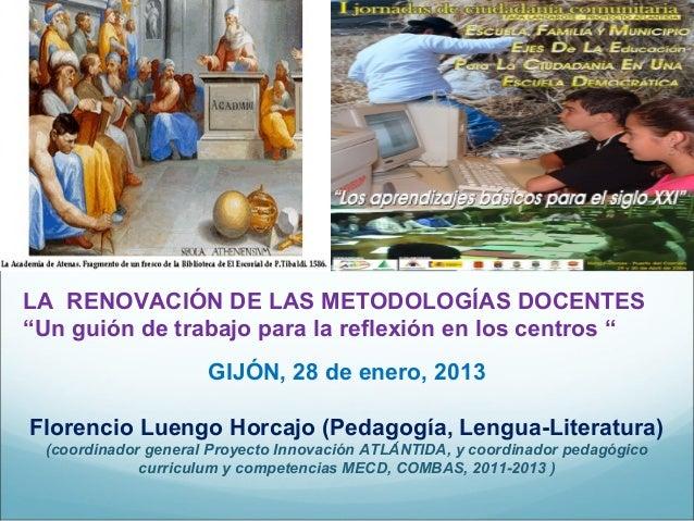 """LA RENOVACIÓN DE LAS METODOLOGÍAS DOCENTES""""Un guión de trabajo para la reflexión en los centros """"GIJÓN, 28 de enero, 2013F..."""