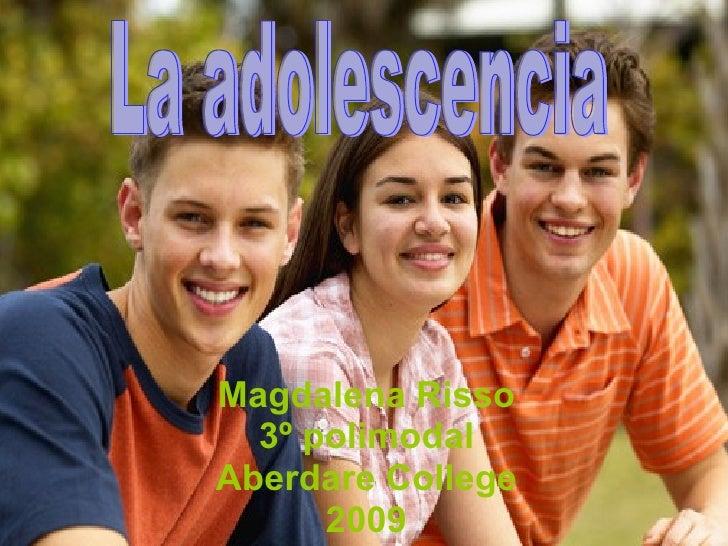 Magdalena Risso 3º polimodal Aberdare College 2009 La adolescencia