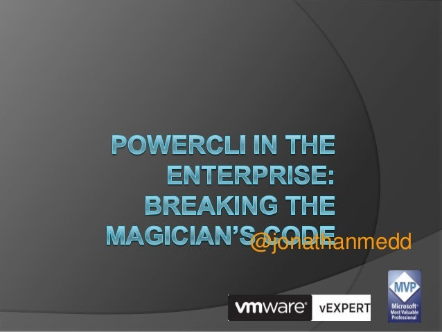 PowerCLI in the Enterprise Breaking the Magicians Code   original