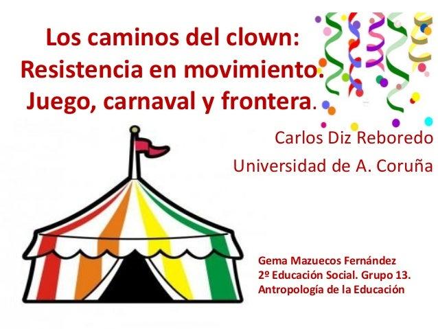 Los caminos del clown:Resistencia en movimiento.Juego, carnaval y frontera.                       Carlos Diz Reboredo     ...