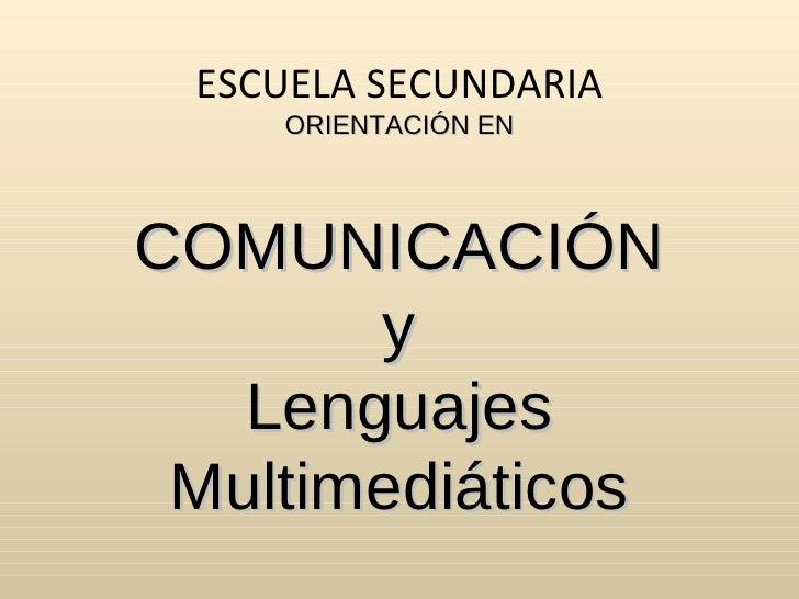 ESCUELA SECUNDARIA ORIENTACIÓN EN COMUNICACIÓN y Lenguajes Multimediáticos