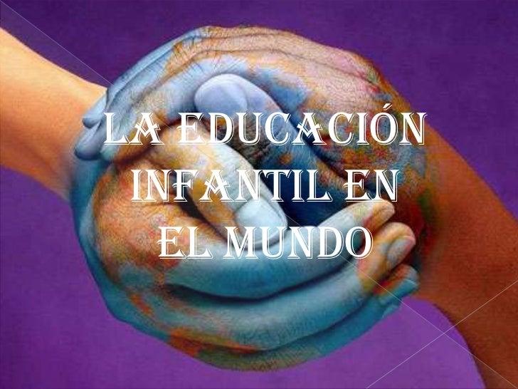 LA EDUCACIÓN INFANTIL EN  EL MUNDO