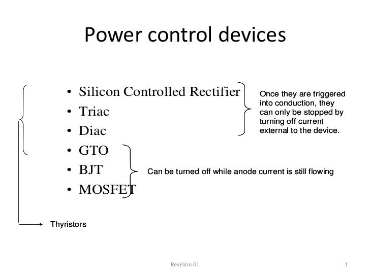 Power control devices    •   Silicon Controlled Rectifier Once they are triggered                                         ...