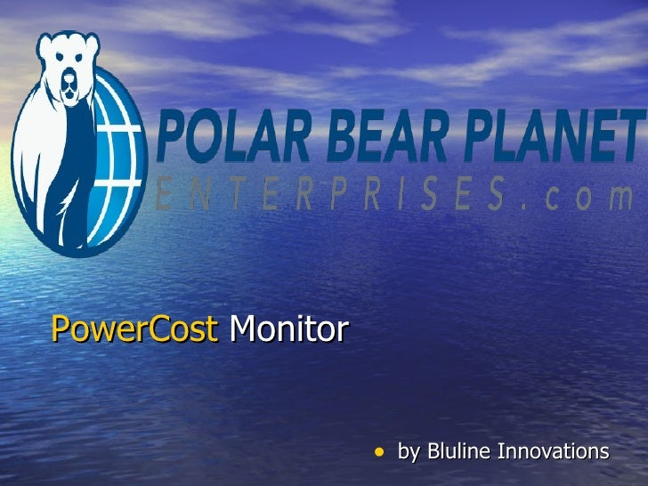 PowerCost  Monitor <ul><li>by Blueline Innovations </li></ul>